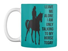 Leave Me Alone I Am Only Talking To My Horse Today Aqua Mug Front