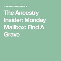 The Ancestry Insider: Monday Mailbox: Find A Grave