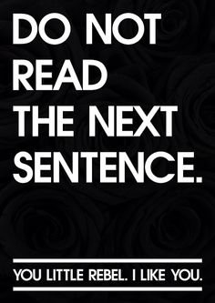 Do not read the next sentence! Too funny. #quotes #lol #humor