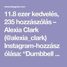 """11.8 ezer kedvelés, 235 hozzászólás – Alexia Clark (@alexia_clark) Instagram-hozzászólása: """"Dumbbell Workout: 1. 5-8 each side 2. 12 each side 3. 15 each side 4. 10 Reps each side 3-5…"""""""