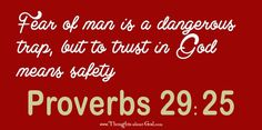 """""""Fear of man is a dangerous trap, but to trust in God means safety"""" Proverbs…"""