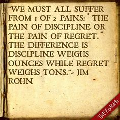 Jim Rohn #quote In 2013 will we choose the pain of discipline or the pain of regret?