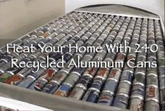 "Heat your home with recycled aluminum cans. It's a simple idea, and one that many will look at and say, ""Why didn't I think of that?"" This 240 can unit reportedly heats up to 10,000 BTUs or more according to the company and is ""Maintenance free"". via: Youtube – ""Jim Meaney, owner of Cansolair Inc. …"