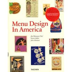 Menu Design in America: 1850-1985  Neat!! Cool coffee table (or house) book.