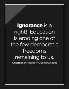 Ignorance is a right! Education is eroding one of the few democratic freedoms remaining to us. Ignorance Quotes, Being Ignored Quotes, Book Publishing, Freedom, Cards Against Humanity, Writing, Education, Books, Quotes