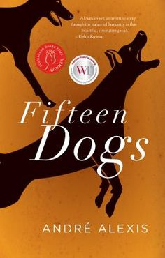 Fifteen Dogs : An Apologue by Andre Alexis A bet between the gods Hermes and Apollo leads them to grant human consciousness and language to a group of dogs overnighting at a Toronto veterinary clinic. Group Of Dogs, And So It Begins, Dog Books, Live Happy, Old Dogs, Dog Show, New Tricks, Just In Case, Books To Read