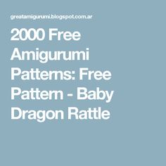 2000 Free Amigurumi Patterns: Free Pattern - Baby Dragon Rattle