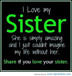 sister quotes and sayings | love my sister , She is simply amazing and i just couldnt imagine :)