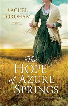 The Hope Of Azure Springs by Rachel Fordham (Revell) by papertapepins