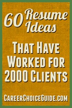 60 resume ideas that have worked for 2000 clients http://www.careerchoiceguide.com/resume-ideas.html