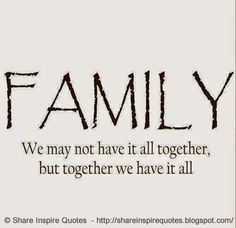 FAMILY - We may not have it all together, but together we have it all  #Family #familylessons #familyadvice #familyquotes #quotesonfamily #familyquotesandsayings #together #shareinspirequotes #share #inspire #quotes #whatsapp