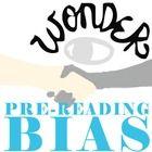 WONDER Palacio R.J. Novel PreReading Bias Activity  NOVEL = Wonder by R.J. Palacio LEVEL = 5-12 COMMON CORE = CCSS.ELA-Literacy.RL.2  Before readin...