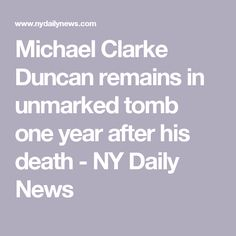 Michael Clarke Duncan remains in unmarked tomb one year after his death - NY Daily News