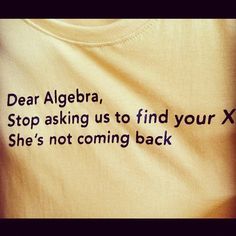 LOL wish I had this shirt when I was in Algebra class, and that was about a 100 years ago LOL