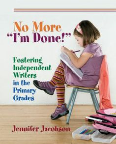 """FREE book: No More """"I'm Done!"""" ~ Fostering Independent Writers in the Primary Grades by Jennifer Jacobson"""