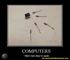 Computers: that's how they're made