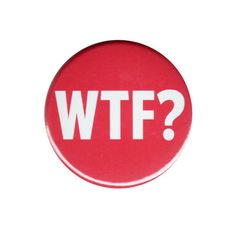 WTF Button Badge Big 44mm Pinback Geek Nerd Acronym Internet Slang Punk Emo Pin