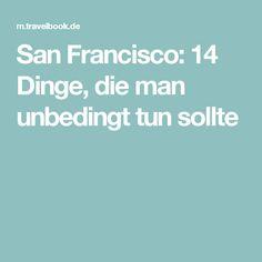 San Francisco: 14 Dinge, die man unbedingt tun sollte