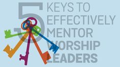 5 Keys to Effectively Mentor Worship Leaders Music Ministry, Worship Leader, Keys, Things To Come, How To Apply, Studying, Words, Inspiration, Biblical Inspiration