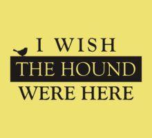 I wish the Hound were here... by ofhouseadama