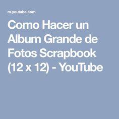 Como Hacer un Album Grande de Fotos Scrapbook (12 x 12) - YouTube