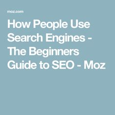 How People Use Search Engines - The Beginners Guide to SEO - Moz