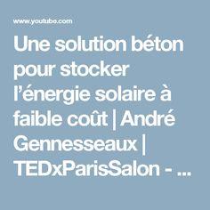 Une solution béton pour stocker l'énergie solaire à faible coût | André Gennesseaux | TEDxParisSalon - YouTube