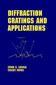 Read Erwin G. Loewen's book Diffraction Gratings and Applications (Optical Science and Engineering Book Published on by CRC Press. Diffraction Grating, Do You Really, Assessment, First Time, Behavior, Physics, Engineering, This Book, How To Remove