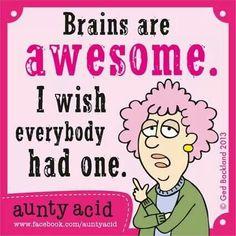 Aunty Acid #brains #smart