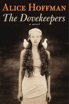 """The dovekeepers"" by Alice Hoffman--""One of the most beautifully written books that I've read in a long time, this haunting tale is spun around the lives of 4 women that were involved in the massacre at the ancient Jewish fortress at Masada. A tragic story that leaves the reader feeling hope."" --Meagan"