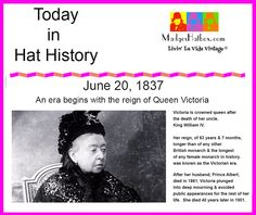 June 20 Today in Hat History Queen Victoria begins her reign in 1837.