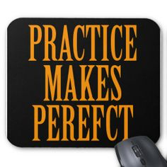 Practice Makes Perefct Mousepads #practice #sayings #zazzle