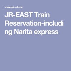 JR-EAST Train Reservation-including Narita express