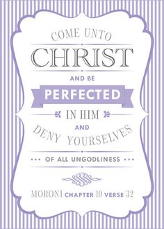 Come Unto Christ and Be Perfected in Him - LDS mutual 2014 theme