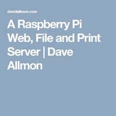 A Raspberry Pi Web, File and Print Server | Dave Allmon