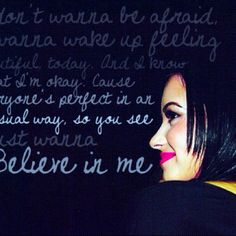 My absolute favorite song by Demi. The most inspiring words I have ever heard.