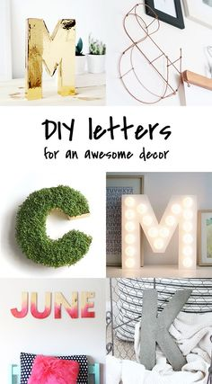 A nice way to add a little fun to your decor is playing with letters. You can write a all word or use just one letter. Whatever you choose to make, it will always be very personal and unique. Have a look at those tutorials to make you own decor!