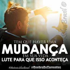 """""""Tem que haver uma Mudança em sua vida, LUTE para que isso aconteça!"""" — @AntonioSilvaBra #QuebraDeCorrentes #ecdonline"""