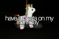 "9-28-13 In fact just today I told my mom...""For my 19th bday im having a piñata!!"" :D"