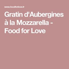 Gratin d'Aubergines à la Mozzarella - Food for Love