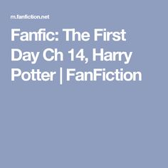 Fanfic: The First Day Ch 14, Harry Potter | FanFiction