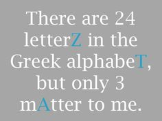 """There are 24 letterZ in the Greek alphabeT, but only 3 mAtter to me."" #ZTA Zeta Tau Alpha"