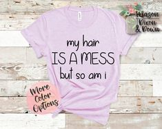Our made-to-order My Hair is a Mess But So Am I, Sassy T Shirts are made with you in mind! Choose between 70 colored shirts in 7 sizes, with 2 different colors to select from for the sweet but savage design to create your unique Funny Savage AF Graphic tee shirt.  Whether you are buying this Savage