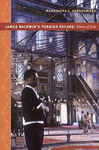 Magdalena J. Zaborowska - James Baldwin's Turkish Decade: Erotics of Exile