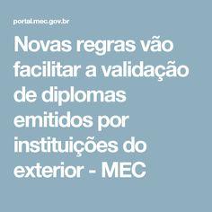 Novas regras vão facilitar a validação de diplomas emitidos por instituições do exterior - MEC