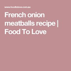 French onion meatballs recipe | Food To Love French Onion Meatballs Recipe, How To Cook Meatballs, Onion Soup Mix, Soup Mixes, I Foods, Baking, Recipes, Patisserie, Bakken