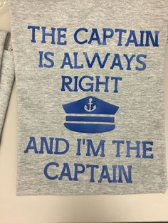 Heat transfer silhouette - the captain is always right and I am the captain. Used Nautical font downloaded from dafont.com for the hat - no need to purchase images from the silhouette store. #nautical #silhouette #heattransfer