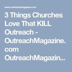 3 Things Churches Love That KILL Outreach - OutreachMagazine.com OutreachMagazine.com