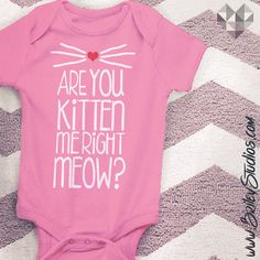Are You Kitten Me Right Meow Baby Onesie by BrileyStudios on Etsy