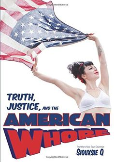 Truth, Justice, and the American Whore by Siouxsie Q http://www.amazon.com/dp/0990557154/ref=cm_sw_r_pi_dp_cIOpxb12THZJZ